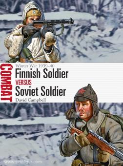 Campbell, D./Shumate, J. (Illustr.): Finnish Soldier vs Soviet Soldier. Winter War 1939-40