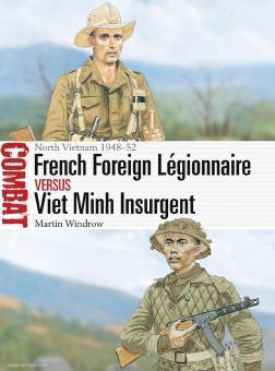 Windrow, Martin/Shumate, Johnny (Illustr.): French Foreign Légionnaire vs Viet Minh Insurgent. North Vietnam 1948-52