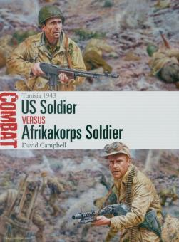 Campbell, David/Noon, Steve: US Soldier vs Afrikakorps Soldier. Tunesia 1943