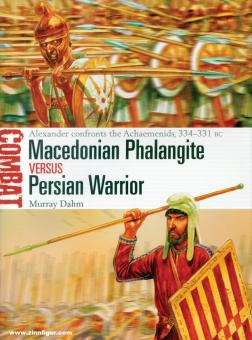 Dahm, Murray/Dennis, Peter (Illustr.): Macedonian Phalangite vs Persian Warrior. Alexander confronts the Achaemenids, 334-331 BC