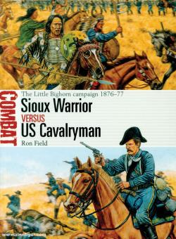Field, Rom/Hook, Adam (Illustr.): Sioux Warrior vs US Cavalryman. The Little Bighorn Campaign 1876-77