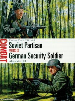 Hill, Alexander/Shumate, Johnny: Soviet Partisan vs German Security Soldier. Eastern Front 1941-44
