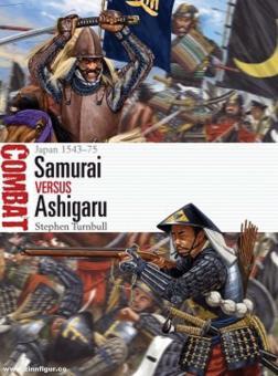 Turnbull, Stephen/Shumate, Johnny (Illustr.): Samurai vs Ashigaru. Japan 1543-74