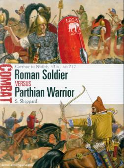 Sheppard, Si/Shumate, Johnny (Illustr.): Roman Soldier vs Parthian Horse Archer. CarrhaetoNisibis,53BC-AD217