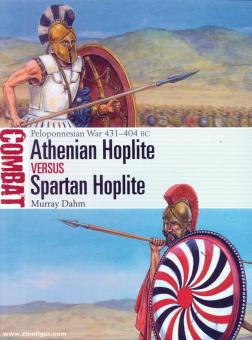 Dahm, Murray/Hook, Adam (Illustr.): Athenian Hoplite vs Spartan Hoplite. Peloponnesian War 431-404 BC