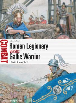 Campbell, David/Ruggeri, Raffaele (Illustr.): Roman Legionary versus Gallic Warrior. 58-52 BC