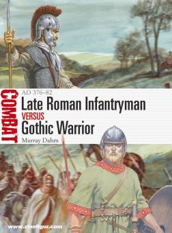 Dahm, Murray/Rava, Guiseppe (Illustr.): Late Roman Infantryman vs Gothic Warrior: AD 376-82