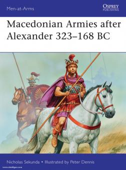 Sekunda, N./Dennis, P. (Illustr.): Macedonian Armies after Alexander 323-168 BC