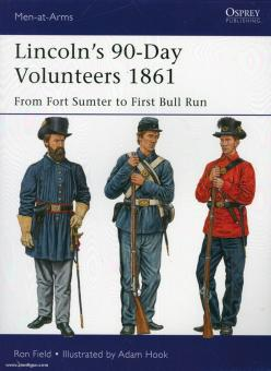 Field, R./Hook, A. (Illustr.): Lincoln's 90-Day Volunteers 1861. From Fort Sumter to Bull Run
