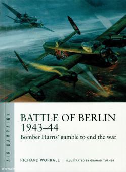 Worrall, Richard/Graham, Turner (Illustr.): Battle of Berlin 1943-44. Bomber Harris' Gamble to End the War