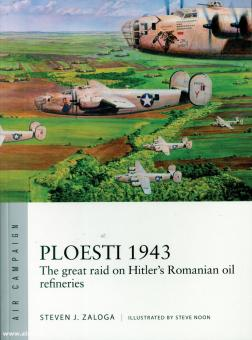 Zaloga, Steven J./Noon, Steve (Illustr.): Ploesti 1943. The Great Raid on Hitler's Romanian Oil Refineries