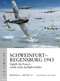 "Michael III., Marshall/Laurier, Jim (Illustr.): Schweinfurt-Regensburg 1943. Eighth Air Force's costly ""double strike"""