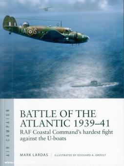 Lardas, Mark: Battle of the Atlantic 1939-41. RAF Coastal Command's Years of Struggle Against the U-Boats