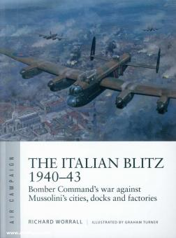 Worrall, Richard/Turner, Graham (Illustr.): The Italian Blitz 1940-43. Bomber Command's strategic campaign south of the Alps