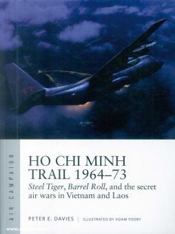 Davies, Peter E./Tooby, Adam (Illustr.): Ho Chi Minh Trail 1964-73. Steel Tiger, Barrel Roll, and the secret air wars in Vietnam and Laos