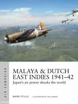 Stille, Mark/Laurier, Jim (Illustr.): Malaya & Dutch East Indies 1941-42. Japan's air power shocks the world