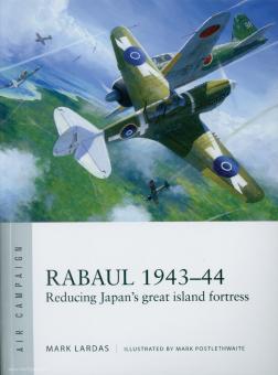 Lardas, M./Postlethwaite, M. (Illustr.): Rabaul 1943-44. Reducing Japan's great island fortress