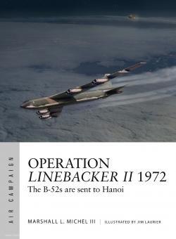 Michel III., Marshall L./Laurier, Jim (Illustr.): Operation Linebacker II 1972. The B-52s are sent to Hanoi