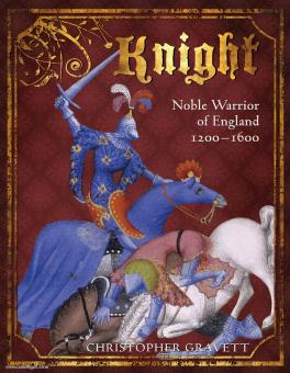 Gravett, C.: Knight. Noble Warrior of England 1200-1600