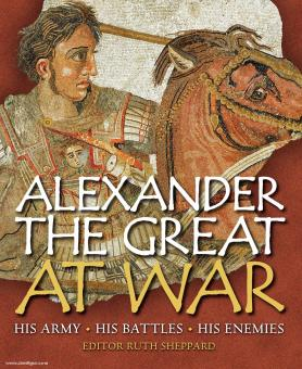 Sheppard, R. (Hrsg.): Alexander the Great at War. His Army, his Battles, his Enemies