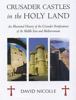 Nicolle, D.: Crusader Castles in the Holy Land. An Illustrated History of the Crusader Fortifications of the Middle East and Mediterranean