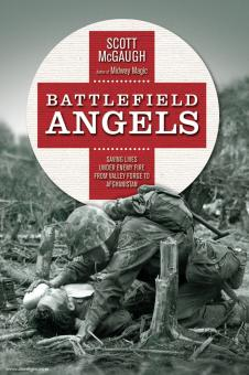 McGaugh, S.: Battlefield Angels. Saving Lives under Fire from Valley Forge to Afghanistan