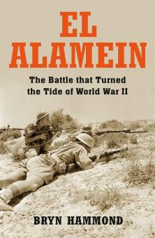 Hammond, B.: El Alamein. The Battle that Turned the Tide of World War II