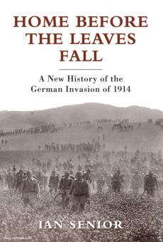 Senior, I.: Home before the Leaves fall. A New History of the German Invasion of 1914