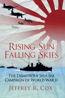 Cox, J.: Rising Sun, falling Skies. The Disastrous Java Sea Campaign of World War II