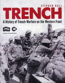 Bull, S.: Trench. A History of Trench Warfare on the Western Front
