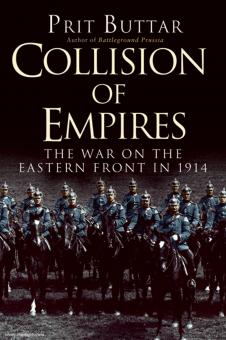 Buttar, P.: Collision of Empires. The War on the Eastern Front 1914