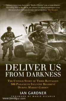 "Gardner, I.: Deliver us from Darkness. The Untold Story of Third Battalion 506 Parachute Infantry Regiment during ""Market Garden"""