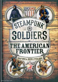 Smith, Philip/McCullough, Joseph A.: Steampunk Soldiers. The American Frontier