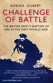 Gilbert, A.: Challenge of Battle. The British Army's Baptism of Fire in the First World War