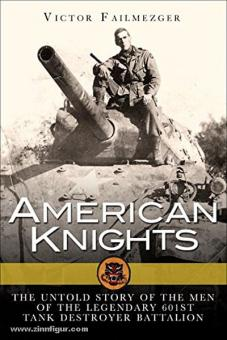 Failmezger, V.: American Knights. The Untold History of the Men of the Legendary 601st Tank Destroyer Battalion