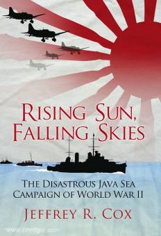 Cox, J.: Rising Sun, falling Skies. The Disastrous Java Sea Campaign of World War II