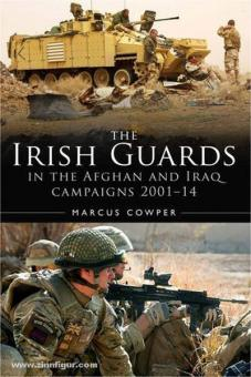 Cowper, Marcus: A History of the Irish Guards in the Afghan and Iraq Campaigns 2001-14