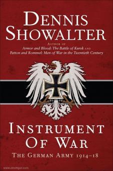 Showalter, Dennis: Instrument of War. The german Army 1914-18