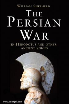 Shepherd, William: The Persian War in Herodotus and Other Ancient Voices