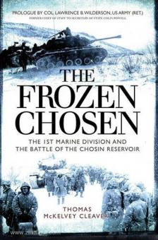 Cleaver, T. M.: The Frozen Chosen. The 1st Marine Division and the Battle of the Chosin Reservoir