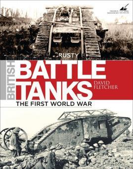 Fletcher, D.: British Battle Tanks. Band 1: The First World War