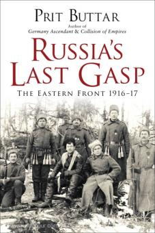 Buttar, P.: Russia's Last Gasp. The Eastern Front 1916-17