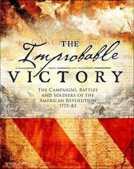 McNab, C.: The Improbable Victory. The Campaigns, Battles and Soldiers of the American Revolution, 1775-83