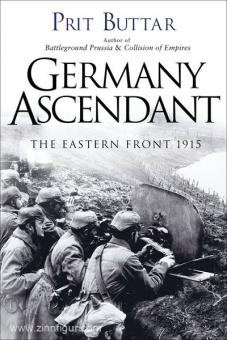 Buttar, P.: Germany Ascendant. The Eastern Front 1915