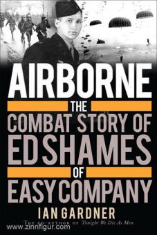 Gardner, I.: Airborne. The Combat Story of Ed Shames of Easy Company