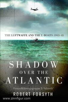 Forsyth, R./Laurier, J.: Shadow over the Atlantic. The Luftwaffe and the U-Boats: 1939-1945