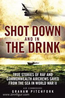 Pitchfork, G.: Shot Down and in the Drink: True Stories of RAF and Commonwealth Aircrews Saved from the Sea in WWII