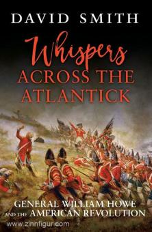 Smith, D.: Whispers Across the Atlantic. General William Howe and the American Revolution