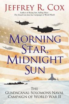 Cox, J. R.: Morning Star, Midnight Sun. The Guadalcanal-Solomons Naval Campaign of World War II
