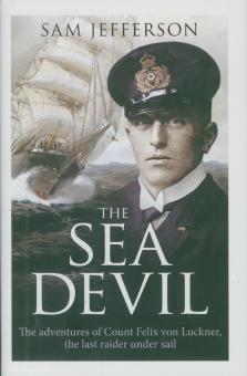 Jefferson, Sam: The Sea Devil. The adventures of Felix von Luckner, the last raider under sail